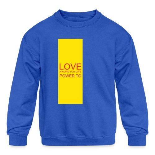 LOVE A WORD YOU GIVE POWER TO - Kids' Crewneck Sweatshirt