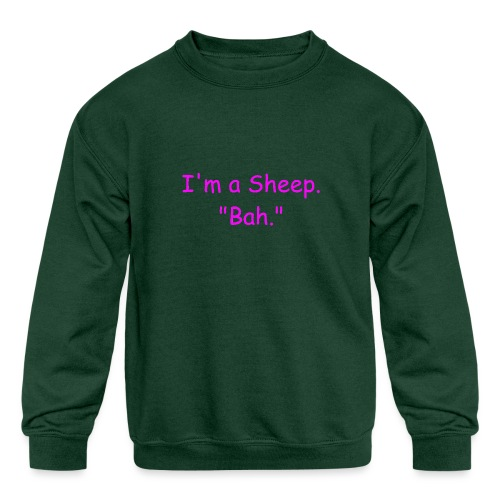I'm a Sheep. Bah. - Kids' Crewneck Sweatshirt