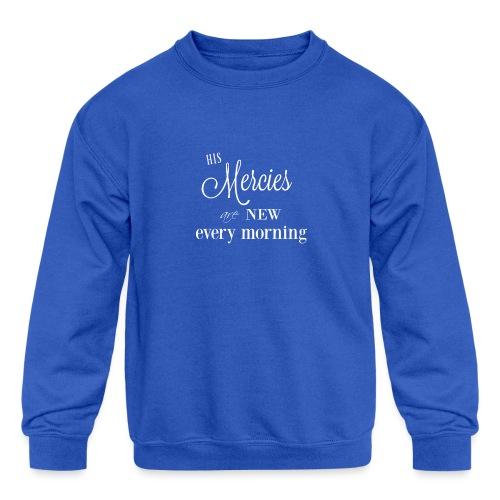 His Mercies are New - Kids' Crewneck Sweatshirt