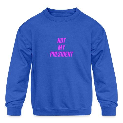 Not My President - Kids' Crewneck Sweatshirt