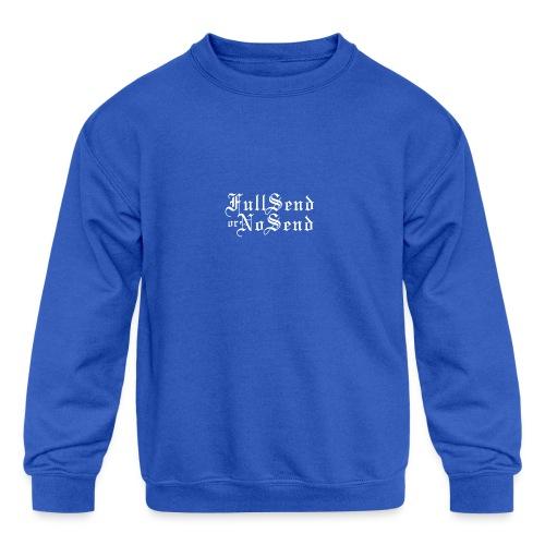 Full Send or No Send - Kids' Crewneck Sweatshirt