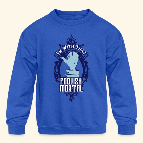 I'm With That Foolish Mortal - Kid's Crewneck Sweatshirt