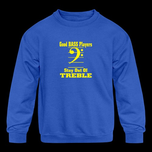 bass players stay out of treble - Kids' Crewneck Sweatshirt