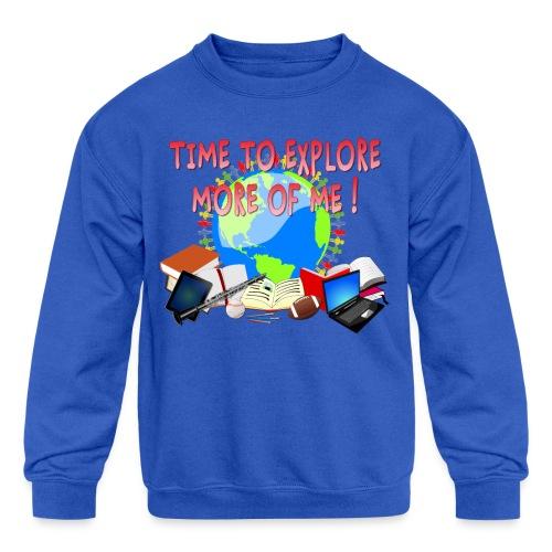 Time to Explore More of Me ! BACK TO SCHOOL - Kids' Crewneck Sweatshirt