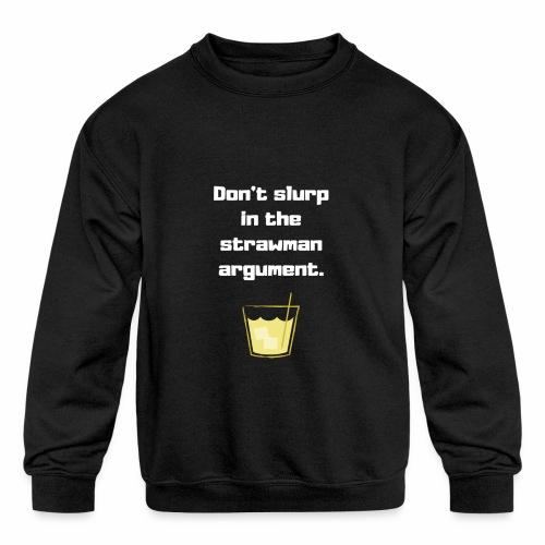 Don't slurp in the strawman argument - Kids' Crewneck Sweatshirt