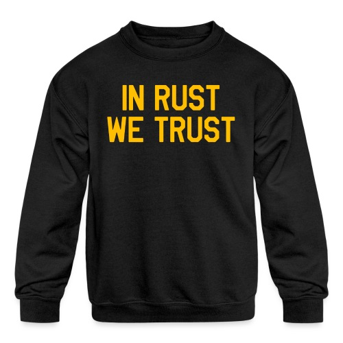 In Rust We Trust II - Kids' Crewneck Sweatshirt