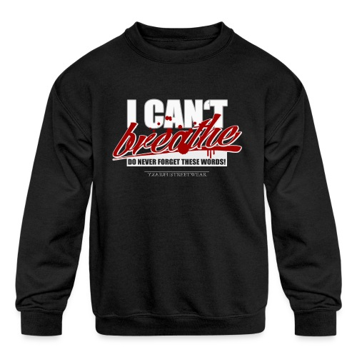 i cant breathe - Kids' Crewneck Sweatshirt
