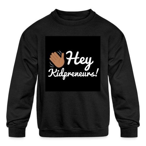 Hey, Kidpreneurs! - Kids' Crewneck Sweatshirt