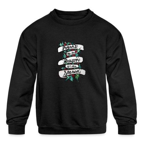 Pagans are the reason for the season - Kids' Crewneck Sweatshirt