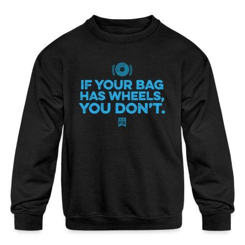 Only your bag has wheels - Kids' Crewneck Sweatshirt