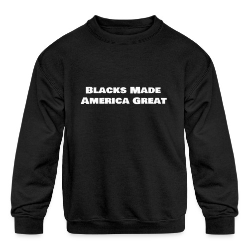 blacks_made_america2 - Kids' Crewneck Sweatshirt