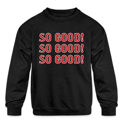 So Good! (Boston) - Kids' Crewneck Sweatshirt