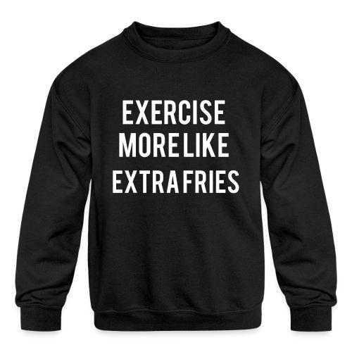 Exercise Extra Fries - Kids' Crewneck Sweatshirt