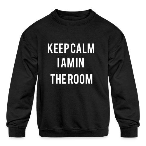 I'm here keep calm - Kids' Crewneck Sweatshirt