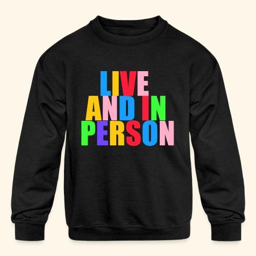 live and in person - Kids' Crewneck Sweatshirt