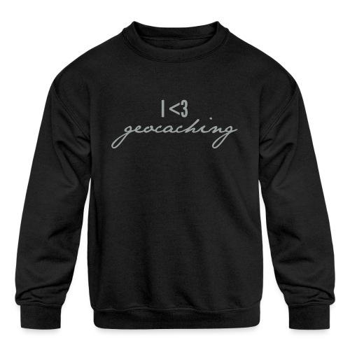 I love geocaching - Kids' Crewneck Sweatshirt