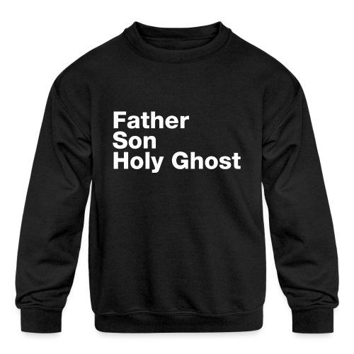 Father Son Holy Ghost - Kids' Crewneck Sweatshirt