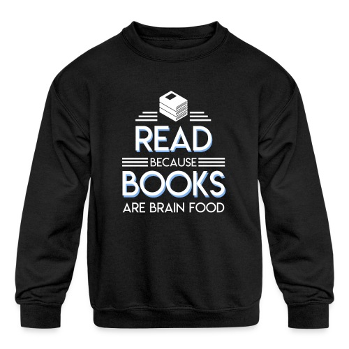 Reading Book Because Book Are Brain Food - Kids' Crewneck Sweatshirt