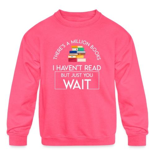 Reading Book Million Books Havent Read - Kids' Crewneck Sweatshirt
