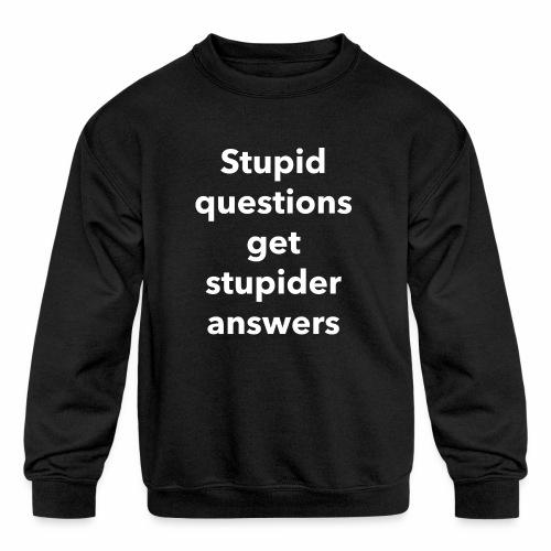 Stupid Questions - Kids' Crewneck Sweatshirt
