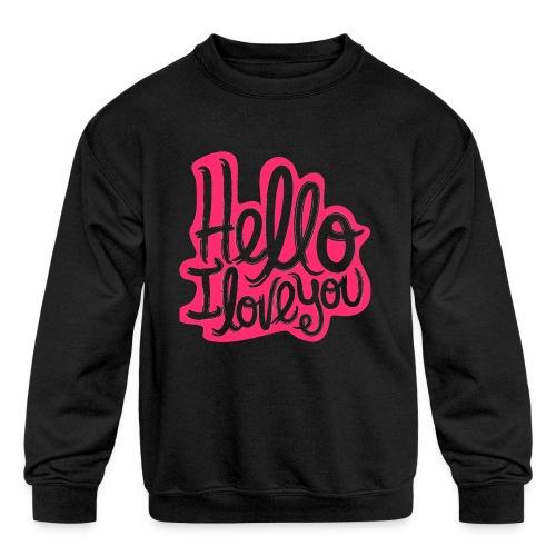 Hello I Love You - Kids' Crewneck Sweatshirt