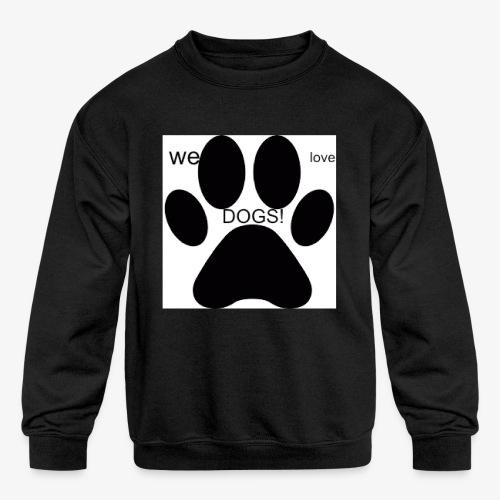 WE LOVE DOGS!!!!!!! - Kids' Crewneck Sweatshirt