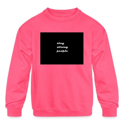stay strong people - Kids' Crewneck Sweatshirt