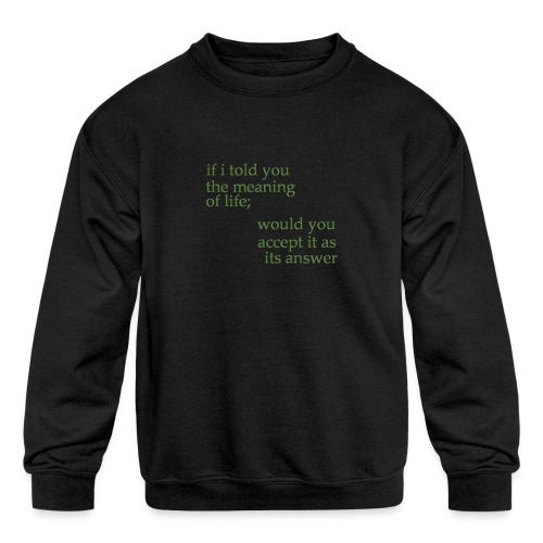 meaning of life - Kids' Crewneck Sweatshirt