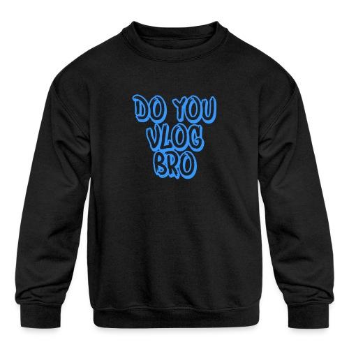 do you vlog bro shirt - Kids' Crewneck Sweatshirt