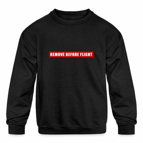 Remove Before Flight - Kids' Crewneck Sweatshirt