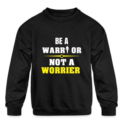Be a warrior not a worrier - Kids' Crewneck Sweatshirt