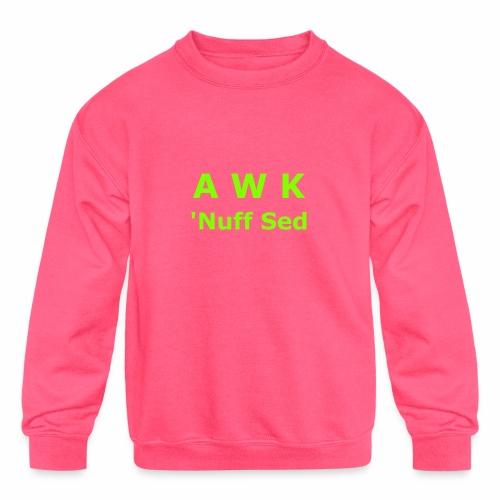 Awk. 'Nuff Sed - Kids' Crewneck Sweatshirt