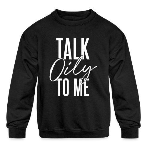 Talk Oily to Me - Kids' Crewneck Sweatshirt