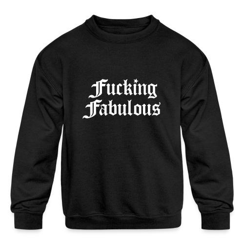 Fucking Fabulous - Kids' Crewneck Sweatshirt