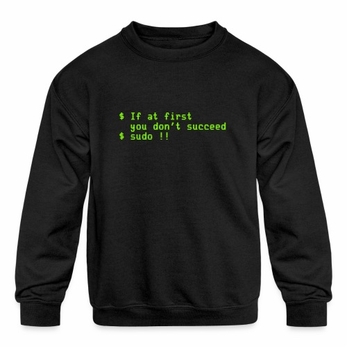 If at first you don't succeed; sudo !! - Kids' Crewneck Sweatshirt