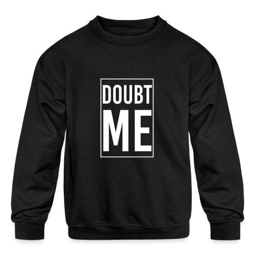 DOUBT ME T-SHIRT - Kids' Crewneck Sweatshirt