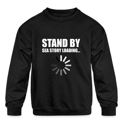 Stand by Sea Story Loading Sailor Humor - Kids' Crewneck Sweatshirt