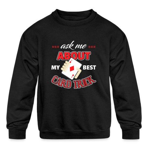 Ask Me About My Best Card Trick - Kids' Crewneck Sweatshirt