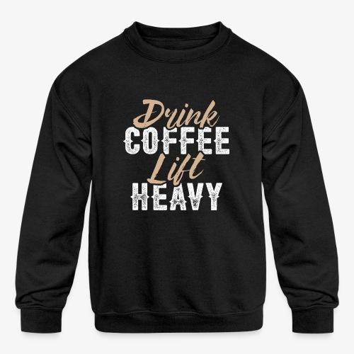 Drink Coffee Lift Heavy - Kids' Crewneck Sweatshirt