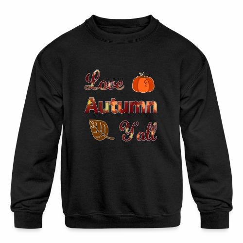 Love Autumn Y'all Fall Season Leaf Foliage Gourd. - Kids' Crewneck Sweatshirt