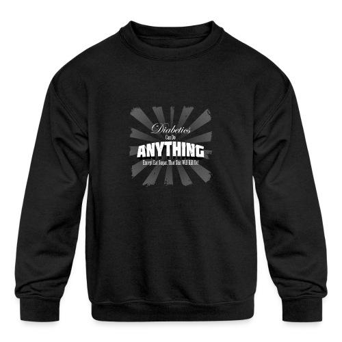 Diabetics Can Do Anything........... - Kids' Crewneck Sweatshirt