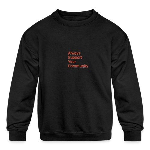 Always Support Your Community - Kids' Crewneck Sweatshirt