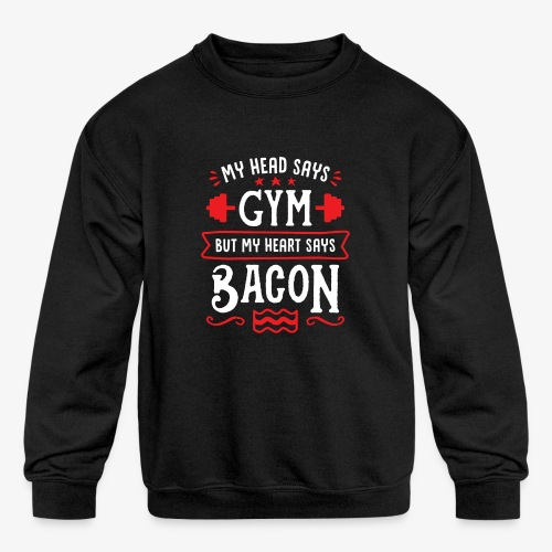 My Head Says Gym But My Heart Says Bacon - Kids' Crewneck Sweatshirt