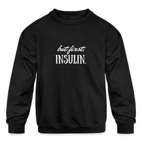 But First Insulin - Kids' Crewneck Sweatshirt