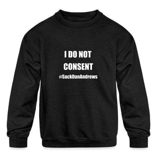 I Do Not Consent - Kids' Crewneck Sweatshirt