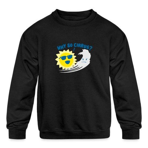 Why So Cirrus? - Kids' Crewneck Sweatshirt