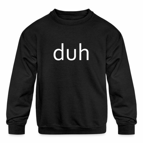 White Duh - Kids' Crewneck Sweatshirt