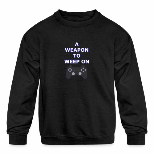 A Weapon to Weep On - Kids' Crewneck Sweatshirt
