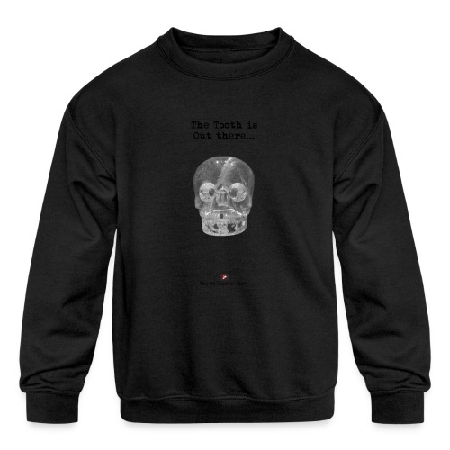 The Tooth is Out There OFFICIAL - Kids' Crewneck Sweatshirt