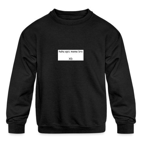 epic meme bro - Kids' Crewneck Sweatshirt